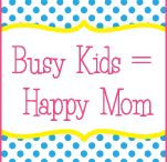 Play: Busy Kids = Happy Mom  / Activities for kids
