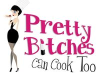 Pretty Bitches Can Cook Too