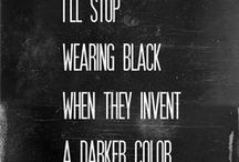 Black. Aways. / Darkness, elegance, mystery..all of the above