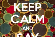 Keep Calm / by Larimar888
