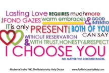 From The Relationship Help Doctor / Quotes, Tips, Insights & Inspiration to help you create healthy, strong, mutually-supportive relationships -           from Rhoberta Shaler, PhD, The Relationship Help Doctor,