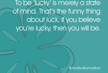 Make Your Own Luck! / Luck = Opportunity + Preparedness.  You too can be lucky.  Expect it.  Prepare for it.  It will appear!