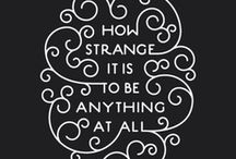 """""""How Strange it is to be anything at all."""" ~unknown / by Stay Sea"""