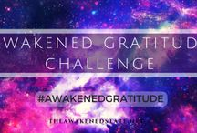 """Awakened Gratitude Challenge / For 30 days Write 15 things you are grateful for.  These are Gratitude Affirmations to Empower your Life. """"The secret about Gratitude is that it magnifies, empowers and increases our momentum of what we focus on as a creator. It begins attracting abundance to us."""""""