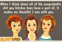 For My Favorite Lady Friends / by Christine McLean