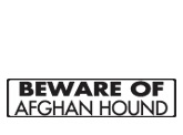 Afghan Hound Signs and Pictures / Warning and Caution Afghan Hound Dog Signs. https://signswithanattitude.com/afghan-hound-signs.html