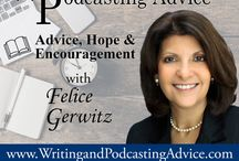 Writing and Podcasting Advice with Felice Gerwitz / During the weekly episodes of the Writing and Podcasting Advice Show, Felice Gerwitz shares her long term experience in the publishing industry and as an author consultant.