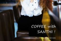 COFFEE with SANTHI / COFFEE with SANTHI ! DAILY open INVITATION for positive,creative fashion lovers. FASHION is what YOU,ME,WE Think,Feel,Discover every single moment in our daily life. Honored to share with all of you..
