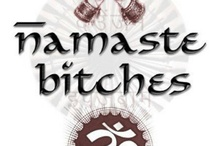 Namaste Bitches..... / by Carrie Robinson