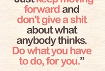 Words of wisdom / Quotes I love.