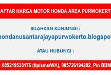 DAFTAR HARGA MOTOR HONDA AREA PURWOKERTO / HOTLINE  Telkomsel : 0852-1953-3176  (tlp/sms/whatsapp) XL : 0819-0353-3190  (tlp/sms) Indosat : 0857-2619-4282  (tlp/sms) Pin BB : 57115E23