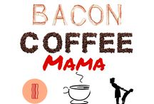 Best of Bacon Coffee Mama / parenting, blogging, cooking, eating, food, bacon, humor