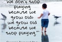 We don't stop playing, because we grow old...