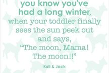 Parenting Quotes / Words and wisdom from parents (and kids!)