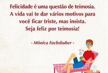 Pensamentos de Mônica Fuchshuber / Frases e Pensamentos de minha autoria.