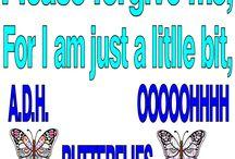Please forgive me i am A.D.H. ........ / A.D.H.D