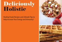 Deliciously Holistic Cookbook / Deliciously Holistic cookbook will show you, step-by-step, how to get more energy and better immunity with 154 vibrant, nutrient-rich, healing foods recipes and 50 pages of holistic lifestyle tips.