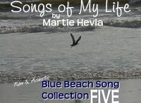 BBS Collection FIVE   Songs by Martie Hevia / 'Blue Beach Song Collection: FIVE   Songs of My Life by Martie Hevia' is the fifth album in my Blue Beach Song Collection series. As a singer-songwriter, lyrics and melody have always been the heart of my music. My original compositions intimately express my own, yet universal, emotional journeys and life stories in an Acoustic-Indie-Pop-Rock-Folk style, written for voice and guitar. The recordings are simple, acoustic, one-takes. As you will hear, I am a work in progress!