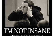 Im not insane, my mother had me tested
