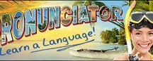 Pronunciator / We're pleased to bring you our new language service- Pronunciator! Pronunciator has 80 languages to choose from and 51 ESL courses.