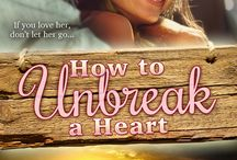 How To Unbreak A Heart / Based on the novella by Jennie Marts set in Saddle Creek, Montana