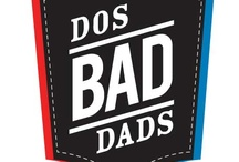 Dos Bad Dads / All things Dos Bad Dads