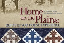 Home on the Plains: Quilts and the Sod House Experience / Sod house homemaking and quilt history