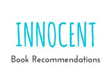 "Innocent / These are books I recommend you should read from the category ""Innocent"" a.k.a. one of the main characters was ""innocent"" at the beginning of the story"