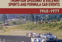 """The Golden Days: Thompson Speedway & Raceway / A unique motor racing venue, steeped in history, much of which has been untold until now. It started with Thompson Speedway, in 1940, a 5/8th-mile banked oval, dubbed the """"Indianapolis of the East""""."""