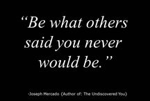 """Inspiration / """"Be What Others Said You Would Never Be."""" -Joseph Mercado"""