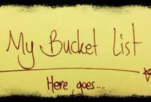 Bucket list / Living life!