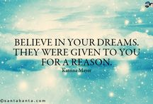 follow your dreams / dream your life, live your dreams, there given to you for a reason.