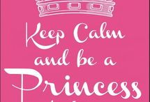 keep calm and be a princess today!