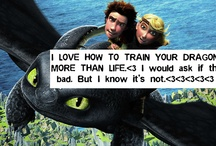 How to Train Your Dragon  / The thing that makes life worth living. / by OrdinaryK