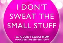 I'm a Don't Sweat MOM!