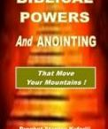 Biblical Powers / BIBLICAL POWERS AND ANOINTING - That Moves Your Mountains!  The Holy Bible is full of great supernatural wonders and demonstration of God's mighty Sovereign power on the surface of the earth of which the Author bring many to limelight here for your remembrance and understanding. God has done it before and He can do it again, even in your own life too! Here in this book Prophet Stanley has brought to you in a simple understanding the Biblical Powers and Anointing that moves your mountains...