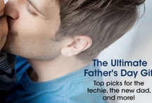 Dad's Day / Great Ideas and Products for Father's Day!