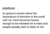 Feminism// / The fact that people are annoyed by this board is why we need feminism