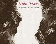 Thin Places: A Pilgrimage Home / About the people, places, books, experiences and ideas that inspired me to write Thin Places.