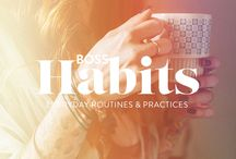 Boss Habits & Routines / Being Boss is owning who you are and making the things you want… happen. Easier said than done. But our everyday habits, from simple practices to rebellious routines, are how we get over getting overwhelmed, do the work, and create the dream.