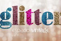Glitter Vintage / Un espacio en el que tienen cabida las antiguedades, las manualidades, lo retro, las muñecas y juguetes antiguos, el arte, la moda y la belleza..