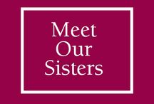 Meet Our Sisters / A collection of stories and experiences from our very own Sisters!