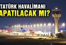 Atatütk Havalimanı kapatılacak mı