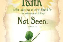 FAITH / Hebrews 11:1 Now faith is the substance of things hoped for, the evidence of things not seen.