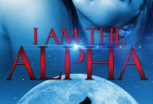 I Am The Alpha - Moon Forged Book I / The first book in the Moon Forged Trilogy written with Ryan Kells