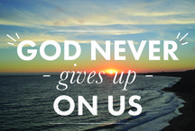 Never Give Up / Never Give up on yourself, God, your friends or the Bible / by AnimatedFaith
