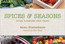 Spices & Seasons / SPICES & SEASONS: Simple, Sustainable Indian Flavors by Rinku Bhattacharya. Author Rinku combines her two great loves--Indian cooking and sustainable living--to give readers a simple, accessible way to cook seasonally, locally, and flavorfully. *AVAILABLE MAY 2014*
