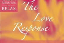 The Love Response / Your Prescription to Turn Off Fear, Anger, and Anxiety to Achieve Vibrant Health and Transform Your Life