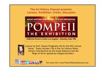 AHC Lecture Series: Pompeii Exhibition / The Art History Channel $Meetup Sept 13th at the @CAsciencecenter #LosAngeles #pompeii