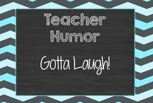 Teacher Humor / Gotta Laugh!